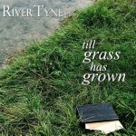 River Tyne - Till Grass has Grown
